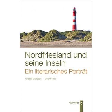 Nordfriesland und seine Inseln - Ein literarisches Porträt