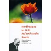 Nordfriesland im Licht - Auf Emil Noldes Spuren - Mit einem Essay von Günter Kunert